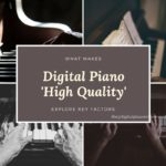 What Makes a Digital Piano 'High Quality'