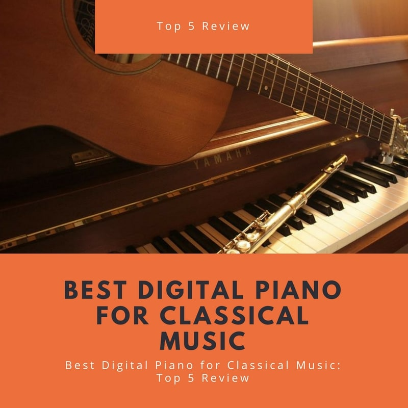 Best Digital Piano for Classical Music Top 5 Review