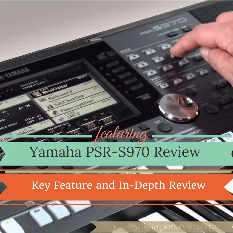 Yamaha PSR-S970 Review : Key Feature and In-Depth Review